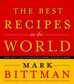 Best Recipes in the World: More Than 1,000 International Dishes to Cook at Home