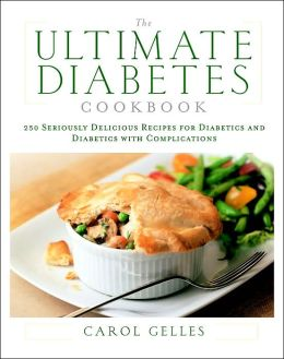 The Ultimate Diabetes Cookbook: 250 Seriously Delicious Recipes for Diabetics and Diabetics with Complications