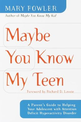 Maybe You Know My Teen: A Parent's Guide to Helping Your Adolescent with Attention Deficit Hyperactivitydisorder
