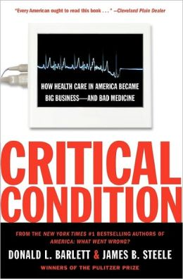 Critical Condition: How Health Care in America Became Big Business - And Bad Medicine