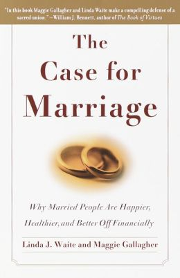Case for Marriage: Why Married People are Happier, Healthier and Better off Financially