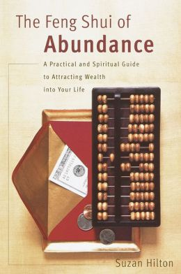Feng Shui of Abundance: A Practical and Spiritual Guide to Attracting Wealth into Your Life