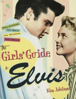 The Girl's Guide to Elvis: The Clothes, the Hair, the Women, and More!