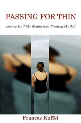 Passing for Thin: Losing Half My Weight and Finding My Self