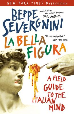 La Bella Figura: A Field Guide to the Italian Mind