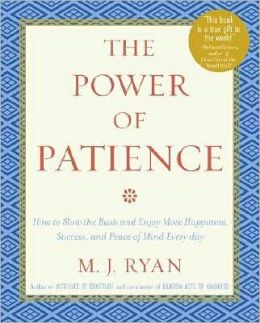 The Power of Patience: How to Slow the Rush and Enjoy More Happiness, Success, and Peace of Mind Every Day