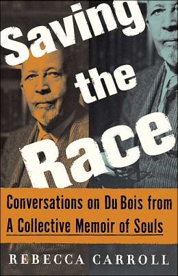 Saving the Race: Conversations on Du Bois from A Collective Memoir Of Souls