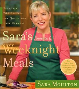 Sara's Secrets for Weeknight Meals: Featuring 200 Recipes for Quick and Easy Dinners