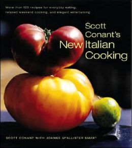 Scott Conant's New Italian Cooking: More Than 125 Recipes for Everyday Eating, Relaxed Weekend Cooking, and Elegant Entertaining