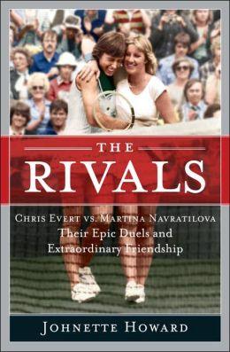 The Rivals: Chris Evert vs. Martina Navratilova - Their Epic Duels and Extraordinary Friendship