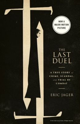 Last Duel: A True Story of Crime, Scandal, and Trial by Combat in Medieval France