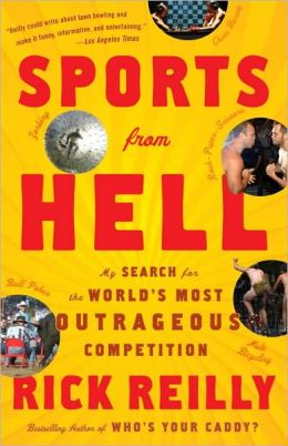 Sports from Hell: My Search for the World's Most Outrageous Competition Rick Reilly