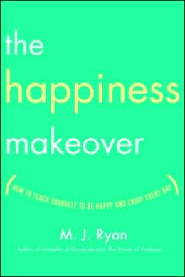 The Happiness Makeover: How to Train Your Mind to Experience More Joy Every Day