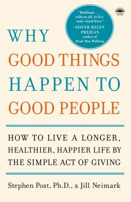 Why Good Things Happen to Good People: How the Simple Act of Giving Can Bring You a Longer, Happier, Healthier Life