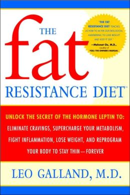 The Fat Resistance Diet: Unlock the Secret of the Hormone Leptin to: Eliminate Cravings, Supercharge Yourmetabolism, Lose Weight, and Reprogram Your Body to Stay Thin Forever
