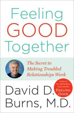 Feeling Good Together: The Secret of Making Troubled Relationships Work