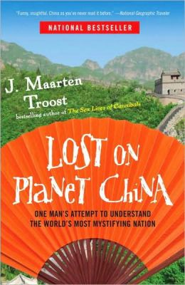 Lost on Planet China: One Man's Attempt to Understand the World's Most Mystifying Nation
