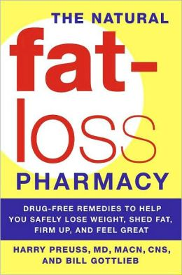 The Natural Fat-Loss Pharmacy: Drug-Free Remedies to Help You Safely Lose Weight, Shed Fat, Firm up, and Feel Great
