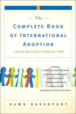 The Complete Book of International Adoption: A Step by Step Guide to Finding Your Child