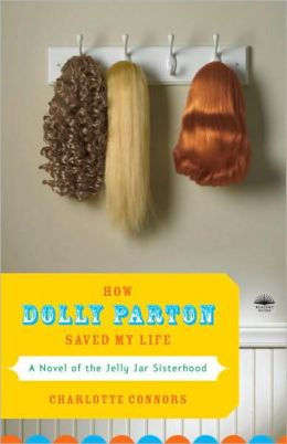 How Dolly Parton Saved My Life: A Novel of the Jelly Jar Sisterhood
