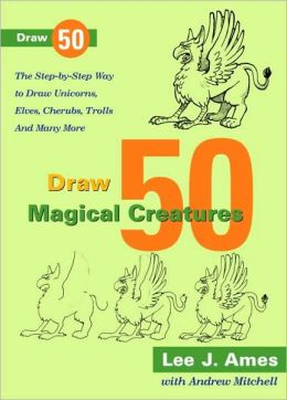 Draw 50 Magical Creatures: The step-by-step way to draw unicorns, elves, cherubs, trolls and many more