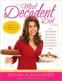 Most Decadent Diet Ever!: Featuring more than 125 recipes that only taste fattening