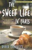 Book Cover Image. Title: The Sweet Life in Paris:  Delicious Adventures in the World's Most Glorious - and Perplexing - City, Author: David Lebovitz
