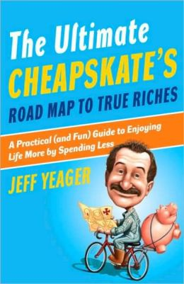 Ultimate Cheapskate's Road Map to True Riches: A Practical (and Fun) Guide to Enjoying Life More by Spending Less
