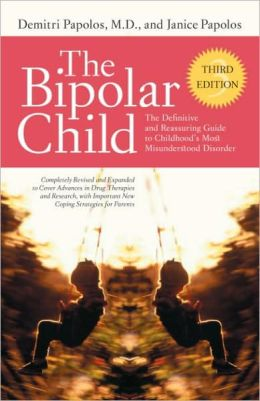 Bipolar Child: The Definitive and Reassuring Guide to Childhood's Most Misunderstood Disorder -- Third Edition