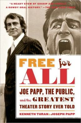Free for All: Joe Papp, The Public, and the Greatest Theater Story Every Told