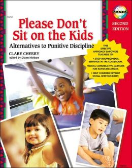 Please Don't Sit on the Kids: Alternatives to Punitive Discipline