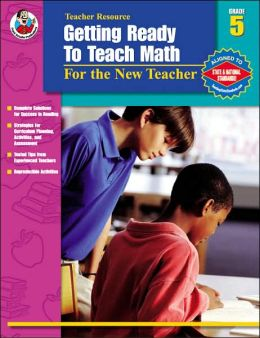 Getting Ready to Teach Math: For the New Teacher, Grade 5