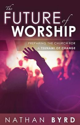 The Future of Worship: Preparing the Church for a Tsunami of Change
