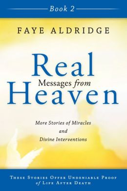 Real Messages from Heaven Book 2: More Stories of Miracles and Divine Interventions