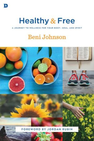 Healthy and Free: A Journey to Wellness for Your Body, Soul, and Spirit