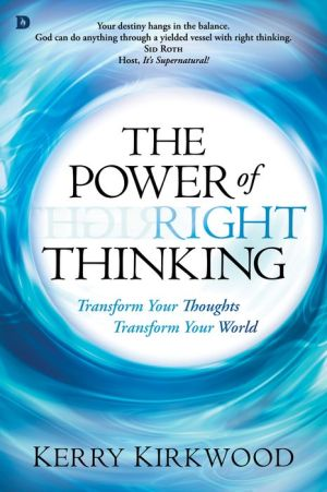 The Power of Right Thinking: Transform Your Thoughts, Transform Your World