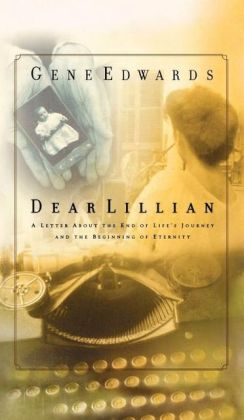 Dear Lillian: A Letter about the End of Life's Journey and the Beginning of Eternity