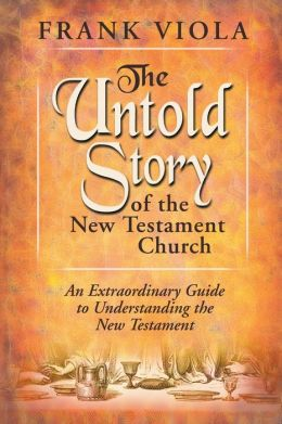 The Untold Story of the New Testament Church: An Extraordinary Guide to Undestanding the New Testament
