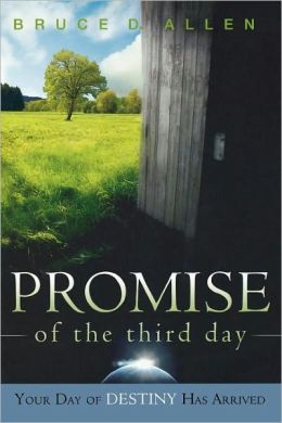 The Promise of the Third Day: Your Day of Destiny Has Arrived