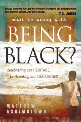 What is Wrong With Being Black? Celebrating Our Heritage and Confronting Our Challenges