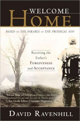 Welcome Home: Receiving the Father's Forgiveness and Acceptance