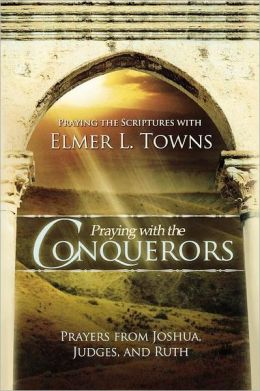 Praying with the Conquerors: Prayers from Joshua, Judges, and Ruth