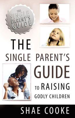 Single Parent's Guide to Raising Godly Children