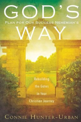 God's Plan for Our Success Nehemiah's Way: Rebuilding the Gates in your Christian Journey