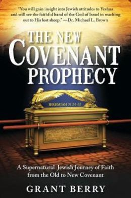 The New Covenant Prophecy: A Supernatural Jewish Journey of Faith from the Old to New Covenant