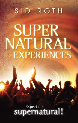 Supernatural Experiences: Expect the Supernatural!
