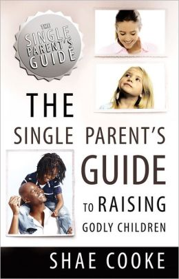The Single Parent's Guide to Raising Godly Children