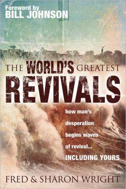 World's Greatest Revivals: how man's desperation begins waves of revival... INCLUDING YOURS
