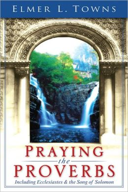Praying the Proverbs: (Praying the Scriptures)