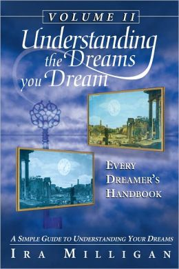 Understanding the Dreams you Dream Vol. 2: Every Dreamer's Handbook